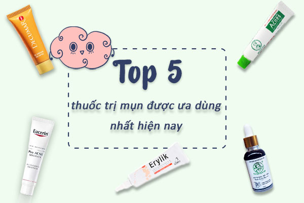 top 5 những thuốc trị mụn được ưa dùng trên thị trường.