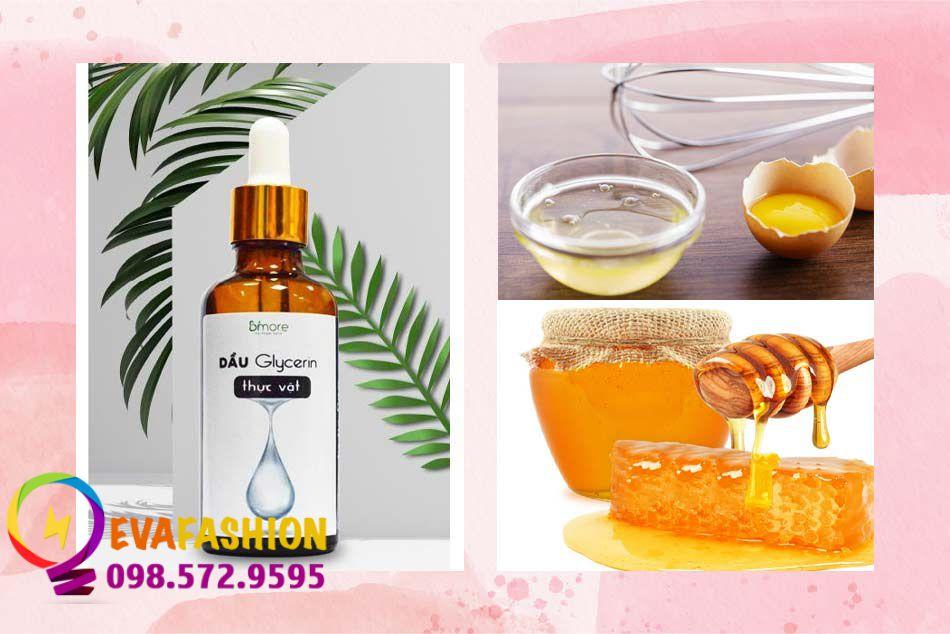 Kết hợp Glycerin và lòng trắng trứng hoặc mật ong