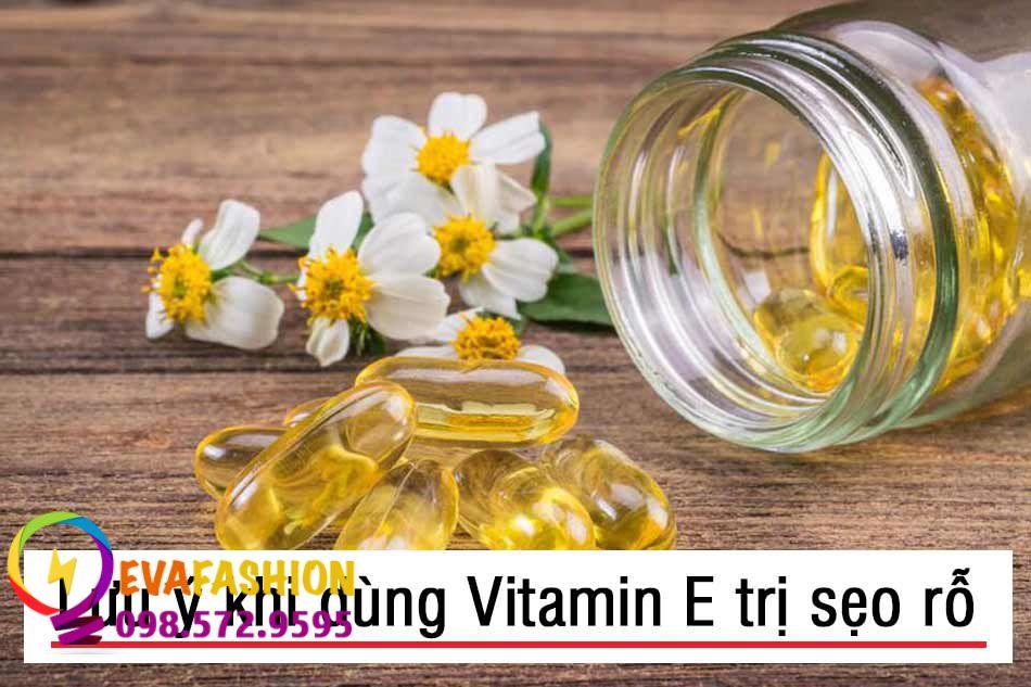 Lưu ý khi dùng Vitamin E trị sẹo rỗ