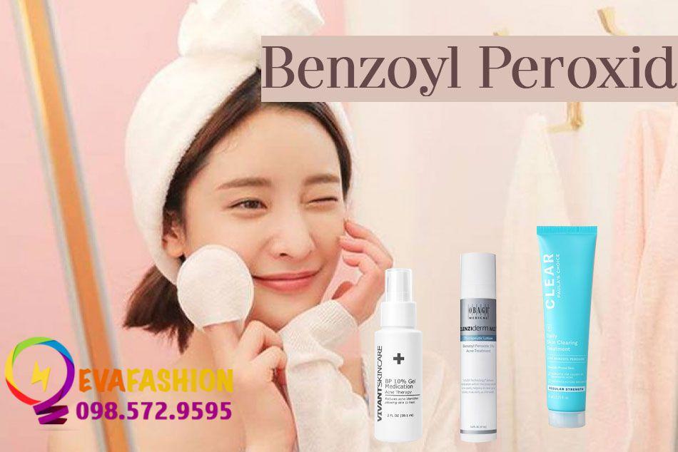 Benzoyl Peroxid là gì, có tác dụng gì trong làm đẹp?