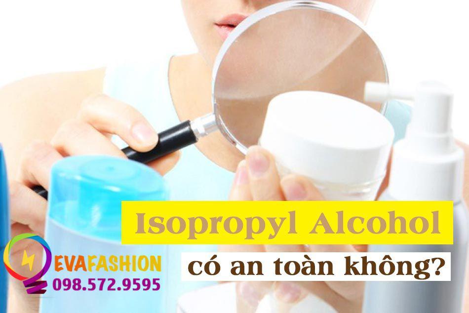 Isopropyl Alcohol trong mỹ phẩm có an toàn không?