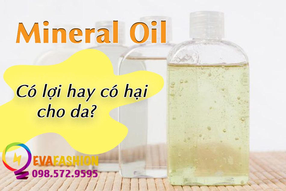 Mineral Oil có lợi hay có hại cho da?