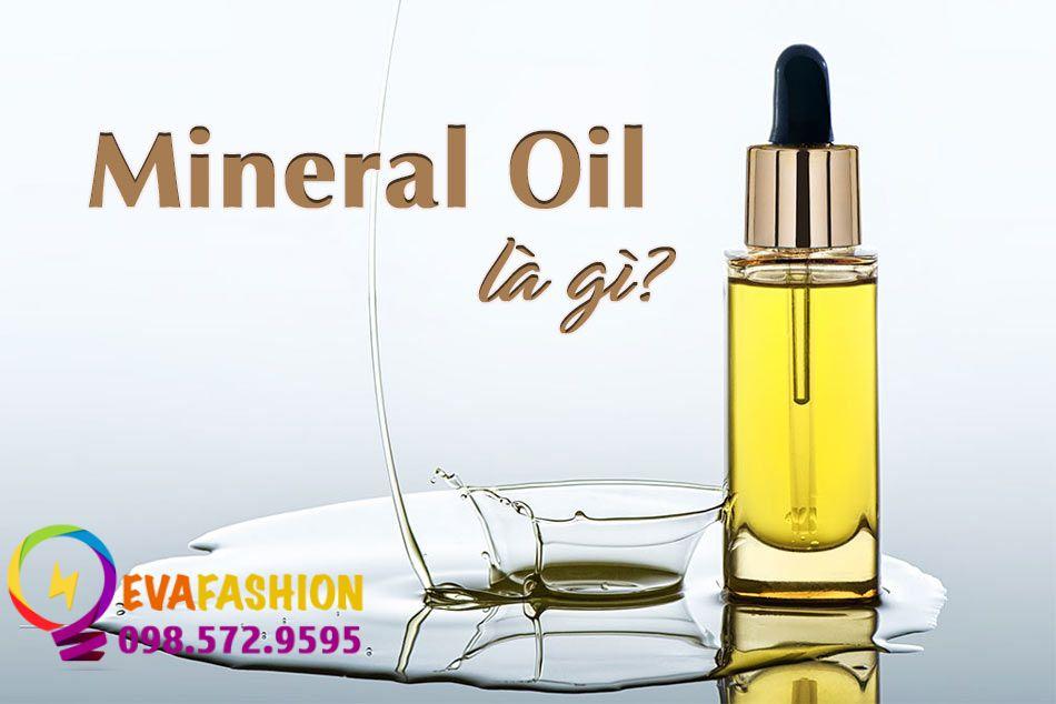 Mineral Oil (Dầu khoáng) là gì?