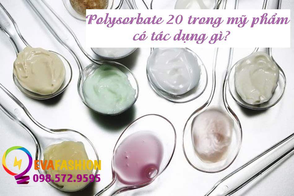 Công dụng của Polysorbate 20 trong mỹ phẩm làm đẹp da