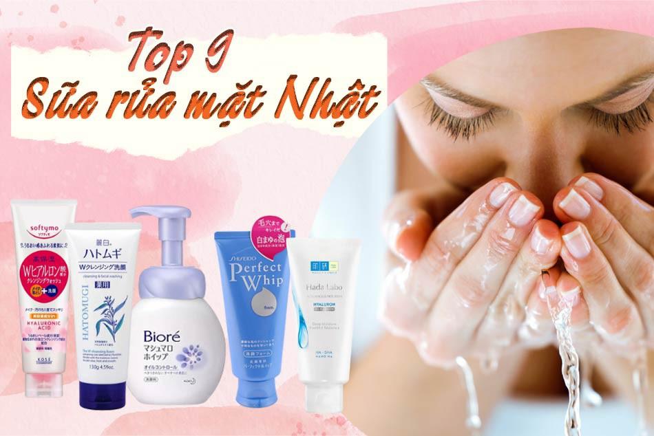 Top 9 sữa rửa mặt Nhật Bản được ưa chuộng nhất hiện nay